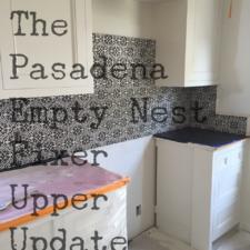 The Pasadena Empty Nest Fixer Upper Update!