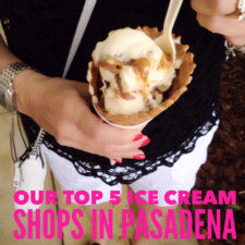 Here's The Scoop: Our Top 5 Ice Cream Shops in Pasadena
