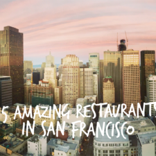 15 Amazing Restaurants in San Francisco to Visit Today!