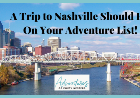 A Trip to Nashville Should Be On Your Adventure List!